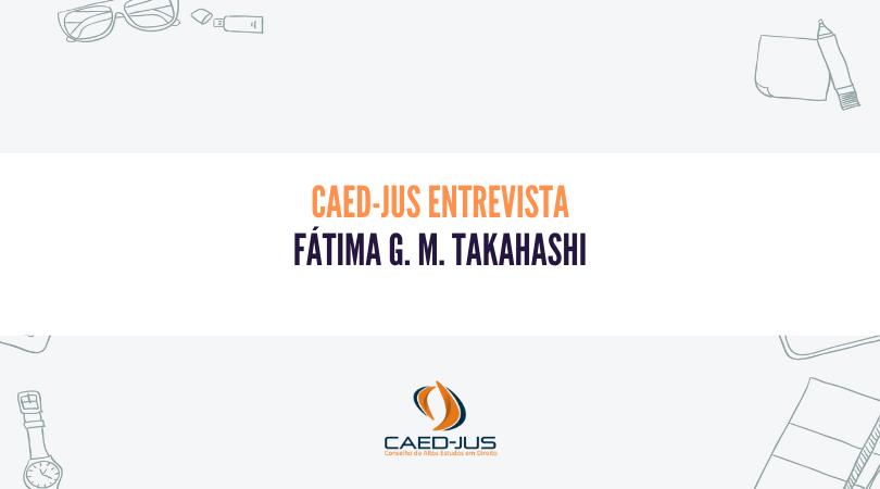 CAED-Jus-entrevista-vencedor-prêmio-CAED-Jus-2021-Fátima-Takahashi